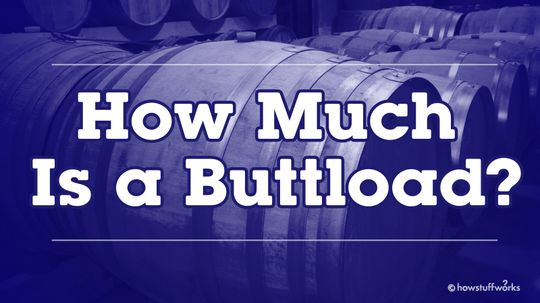How Many Butts in a Buttload?