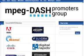 The Web site of the MPEG-DASH Promoters Group already boasts a long list of supporters, many of which are heavy-hitters in the online content and entertainment industries.