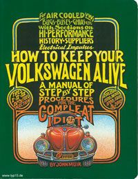 """""""How to Keep Your Volkswagen Alive,"""" by John Muir, helped VW owners everywhere repair their cars themselves. See more classic car pictures."""