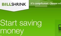 Sites like Billshrink.com are incredible, free resources that offer you loads of money-saving, cost-cutting tips.