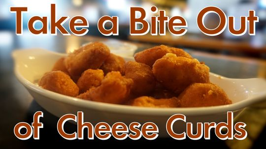 Take a Bite Out of Cheese Curds
